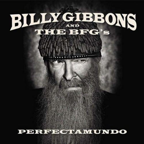Billy Gibbons And The BFG's - Perfectamundo